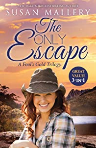 The Only Escape: A Fool's Gold Trilogy/Only Mine/Only Yours/Only His