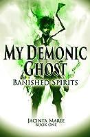 Banished Spirits (My Demonic Ghost, #1)