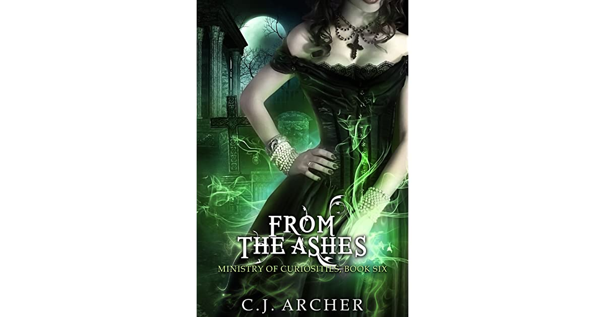 from the ashes the ministry of curiosities 6 by c j archer