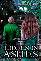 Hidden In Ashes (A'yen's Legacy #5)