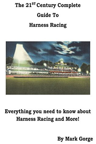 The 21st Century Complete Guide to Harness Racing