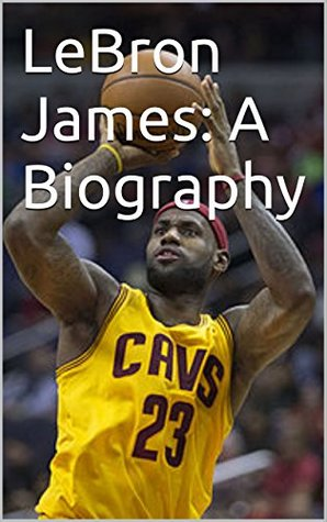 LeBron James: A Biography
