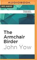 The Armchair Birder: Discovering the Secret Lives of Familiar Birds