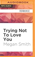 Trying Not To Love You