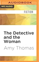 The Detective and the Woman: A Novel of Sherlock Holmes (The Detective and the Woman, #1)