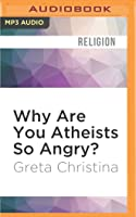 Why Are You Atheists So Angry?: 99 Things That Piss Off the Godless