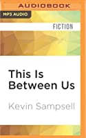 This Is Between Us: A Novel
