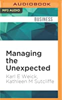 Managing the Unexpected: Resilient Performance in an Age of Uncertainty