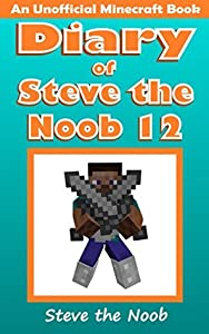 Diary of Steve the Noob 12 (An Unofficial Minecraft Book) (Minecraft Diary Steve the Noob Collection)