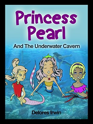 Children's Books: Little Mermaid Bedtime Stories For Kids: Adventures, Fantasy: Princess Pearl and the Underwater Cavern