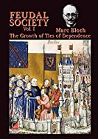 FEUDAL SOCIETY Vol I: The Growth of Ties of Dependence