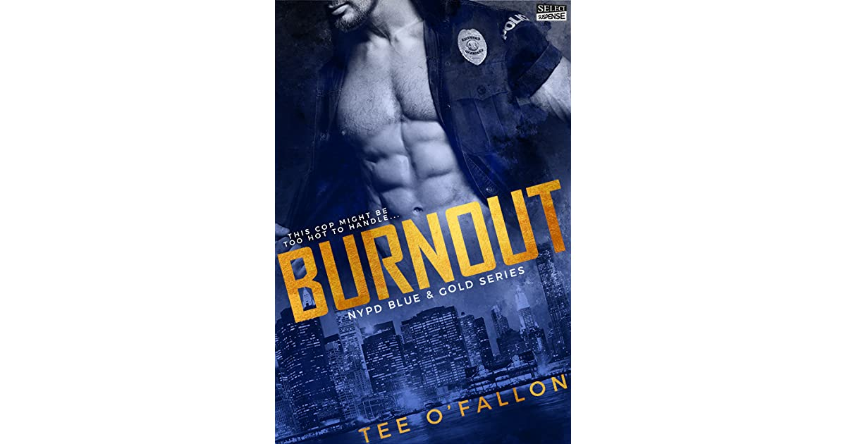 54c6db0c9 Burnout (NYPD Blue & Gold, #1) by Tee O'Fallon