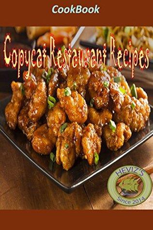 Copycat Restaurant Recipes: 101 Delicious, Nutritious, Low Budget, Mouthwatering Copycat Restaurant Recipes Cookbook