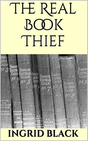 The Real Book Thief (How To Steal Another Author's Work And Nearly Get Away With It)