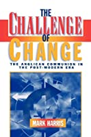 The Challenge of Change: The Anglican Communion in the Post-Modern Era