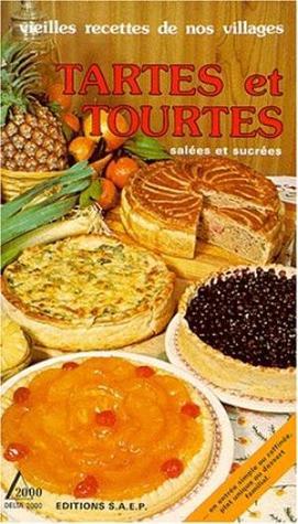 Tartes et Tourtes salées et sucrées (vielles recettes de nos villages)