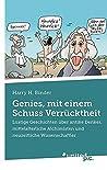 Genies, mit einem Schuss Verrücktheit: Lustige Geschichten über antike Denker, mittelalterliche Alchimisten und neuzeitliche Wissenschaftler