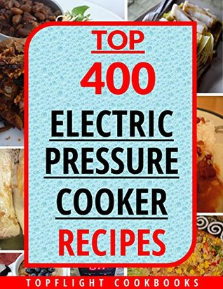 PRESSURE COOKER RECIPES: 365 Electric Pressure Cooker Recipes (pressure cooker recipes for electric pressure cookers, pressure cooker, pressure cooker recipes, electric pressure cooker cookbook)