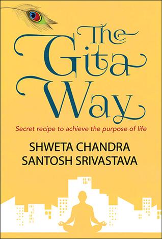 The Gita Way- Secret Recipe to achieve the purpose of life