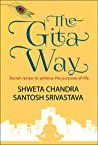The Gita Way- Secret Recipe to achieve the purpose of life