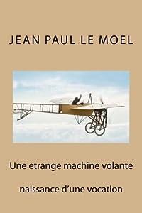 Une Etrange Machine Volante: Naissance d'une Vocation