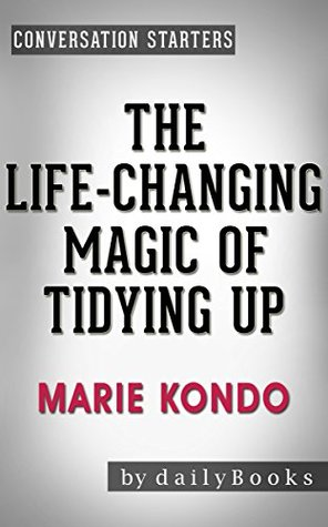 The Life-Changing Magic of Tidying Up: by Marie Kondo | Conversation Starters: The Japanese Art of Decluttering and Organizing