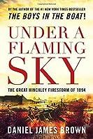 Under a Flaming Sky: The Great Hinckley Firestorm of 1894