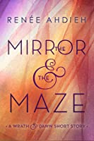 The Mirror and the Maze (The Wrath and the Dawn, #1.5)
