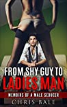 Seduction: From Shy Guy To Ladies Man - Get The Girl, Overcome Approach Anxiety, How To Attract The Most Beautiful Women, Sex, Confidence, Charisma - Seduction ... Honesty, Meditation, Attractive Man)