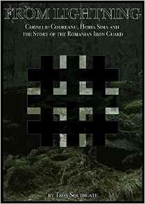 From Lightning: Corneliu Codreanu, Horia Sima and the Story of the Romanian Iron Guard