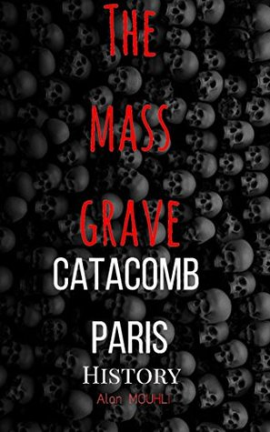 The Mass Grave Catacombs of Paris: History & Story