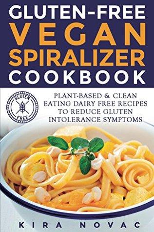 Gluten-Free Vegan: Spiralizer Cookbook: Plant-Based & Clean Eating Dairy Free Recipes to Reduce Gluten Intolerance Symptoms (Gluten Free Diet Cookbook, Gluten Intolerance Book 5)