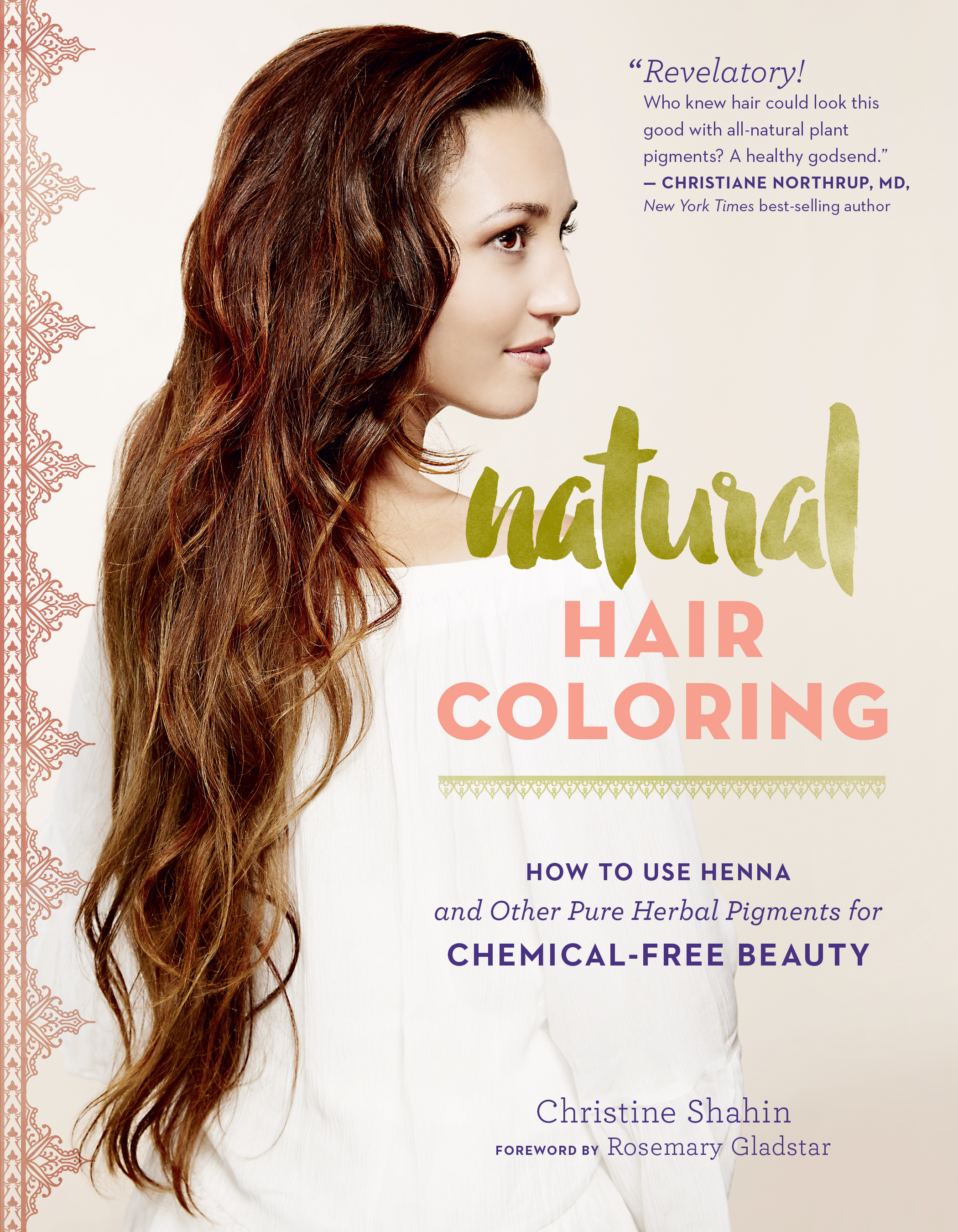 81ea1cd07 Natural Hair Coloring: How to Use Henna and Other Pure Herbal Pigments for  Chemical-Free Beauty by Christine Shahin