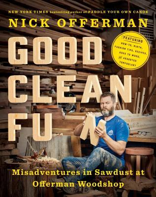 Good Clean Fun: Misadventures in Sawdust at Offerman Woodshop by