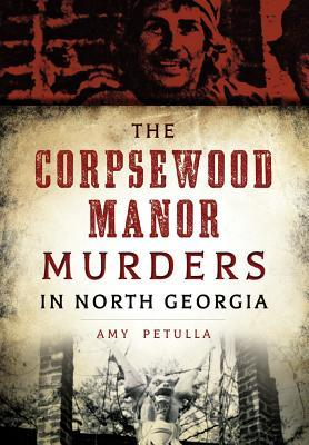 The Corpsewood Manor Murders in North Georgia by Amy Petulla