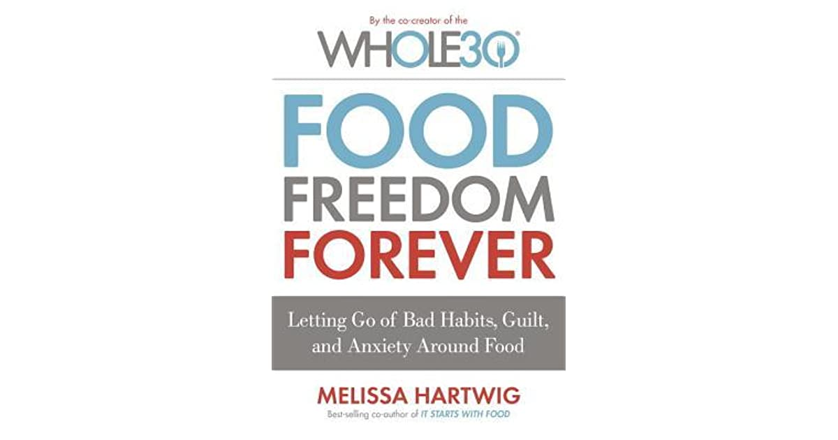 Food Freedom Forever: Letting Go of Bad Habits, Guilt, and