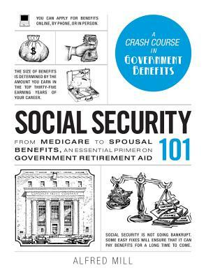 Social Security 101: From Medicare to Spousal Benefits, an Essential Primer on Government Retirement Aid