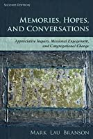Memories, Hopes, and Conversations: Appreciative Inquiry, Missional Engagement, and Congregational Change
