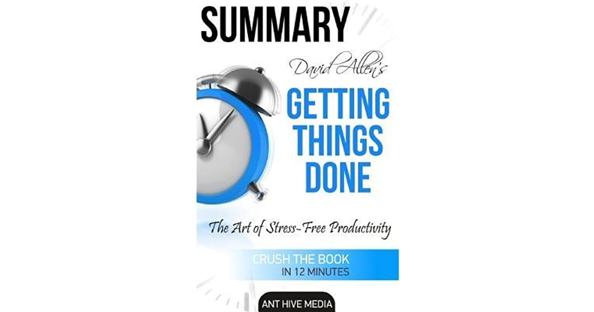 David Allens Getting Things Done Summary The Art Of Stress Free