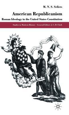 American Republicanism: Roman Ideology In The United States Constitution