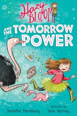 Hazy Bloom and the Tomorrow Power by Jennifer Hamburg