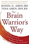 The Brain Warrior's Way by Daniel G. Amen