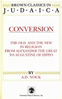 Conversion: The Old and the New in Religion from Alexander the Great to Augustine of Hippo