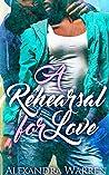 A Rehearsal for Love by Alexandra Warren