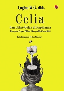 Celia dan Gelas-Gelas di Kepalanya by Lugina W.G.