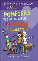 Pompiers, peine de coeur et amour à roulettes (Le Monde délirant d'Ally, #14)