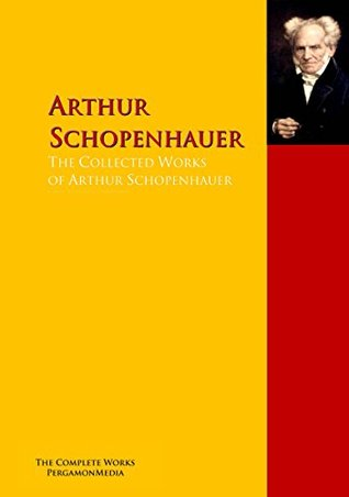 The Collected Works of Arthur Schopenhauer: The Complete Works PergamonMedia (Highlights of World Literature)