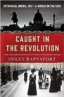 Caught in the Revolution: Petrograd, Russia, 1917 – A World on the Edge