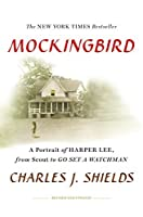 Mockingbird: A Portrait of Harper Lee: From Scout to Go Set a Watchman