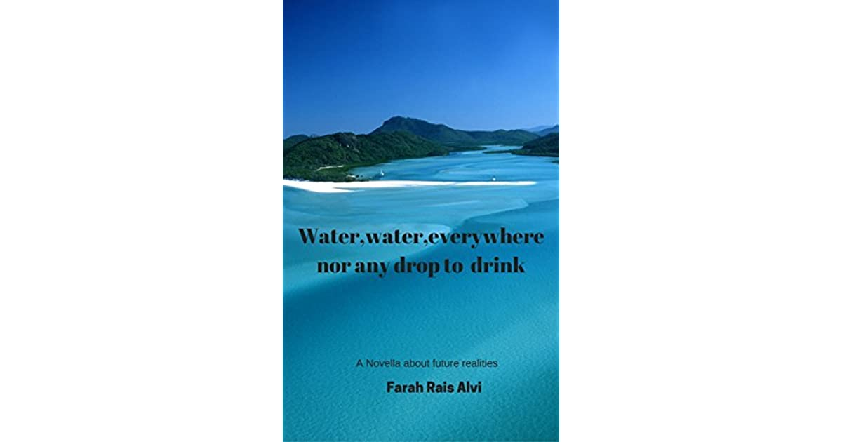 Water,water,everywhere,nor any drop to drink by Farah Rais